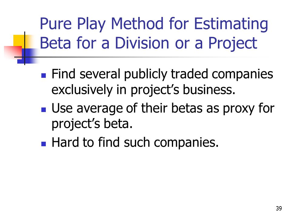 Pure Play Method for Estimating Beta for a Division or a Project