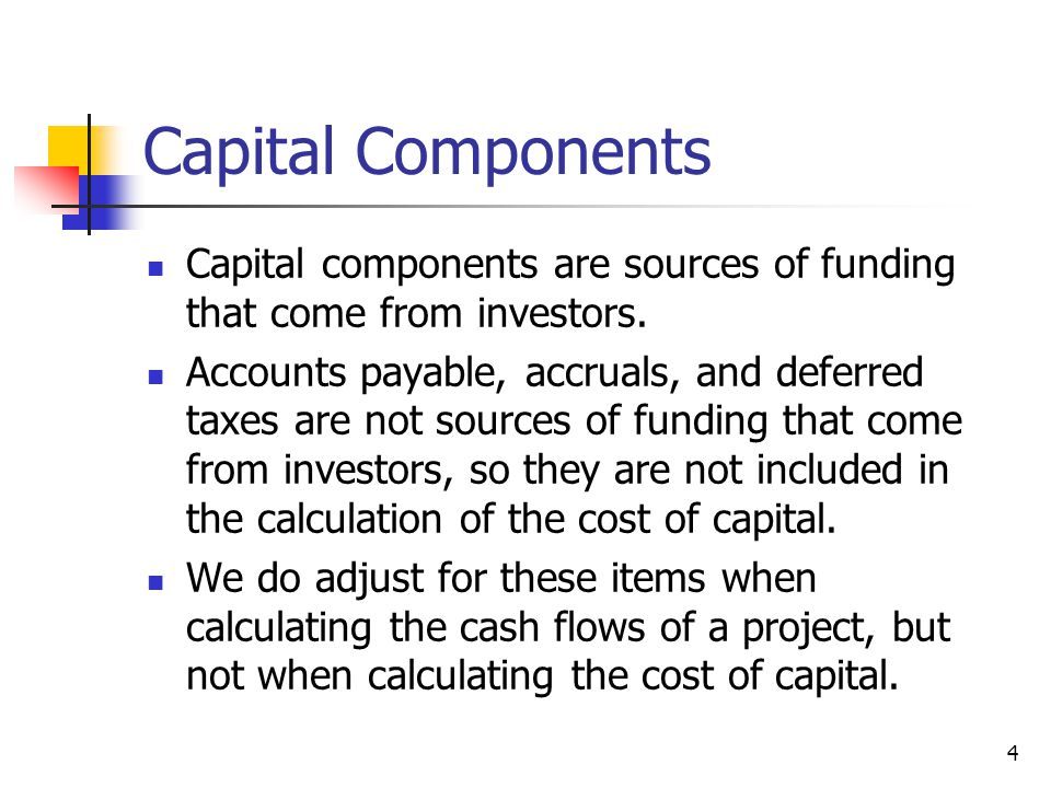Capital Components Capital components are sources of funding that come from investors.