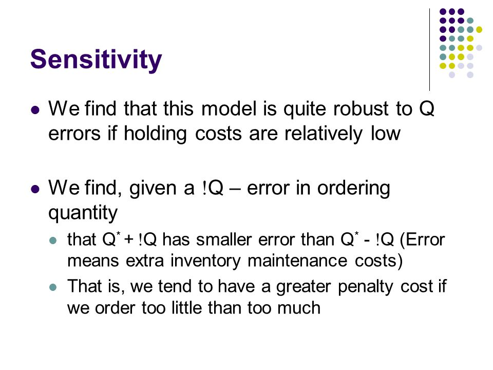 Sensitivity We find that this model is quite robust to Q errors if holding costs are relatively low.