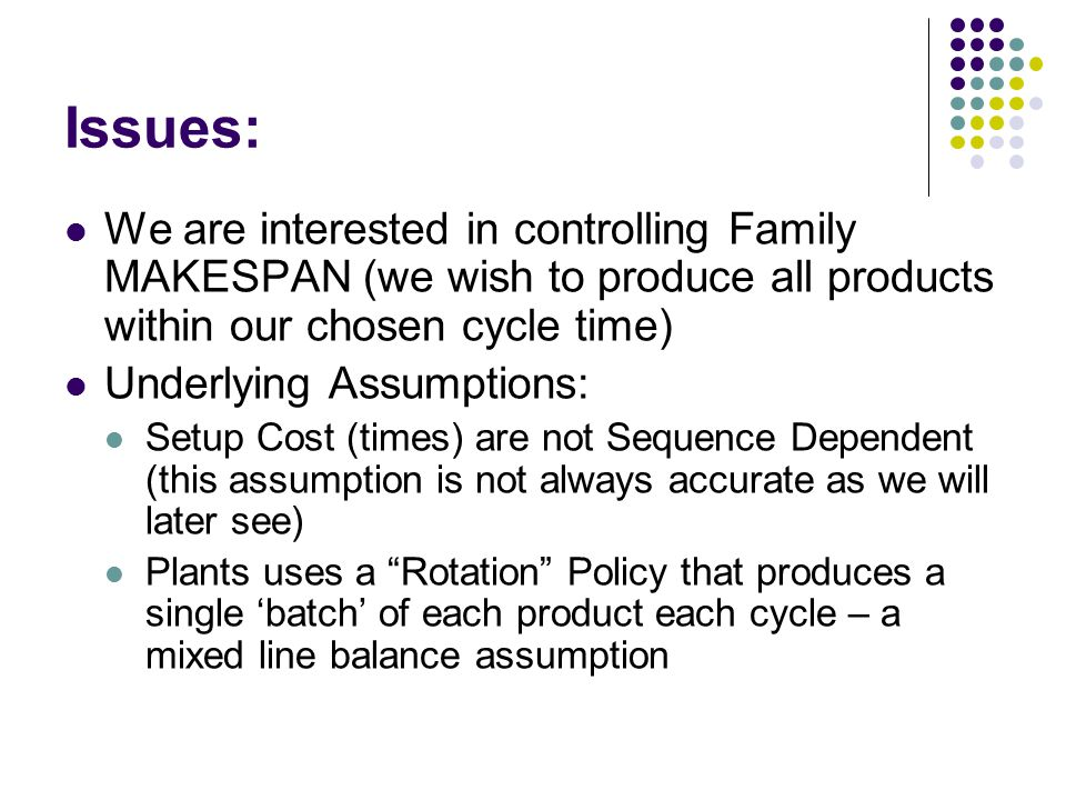 Issues: We are interested in controlling Family MAKESPAN (we wish to produce all products within our chosen cycle time)