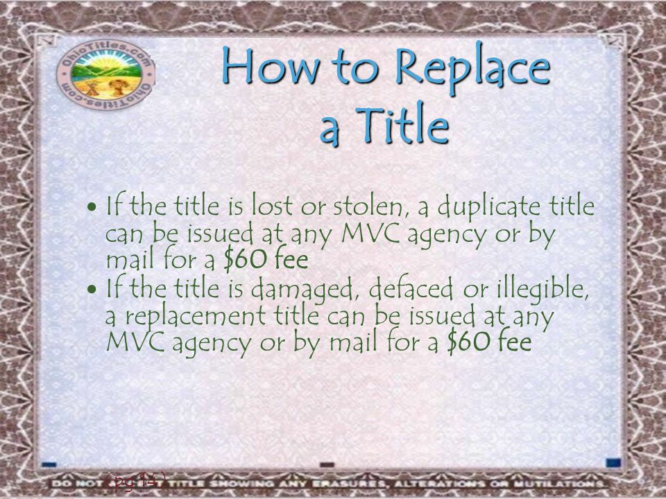 How to Replace a Title If the title is lost or stolen, a duplicate title can be issued at any MVC agency or by mail for a $60 fee.
