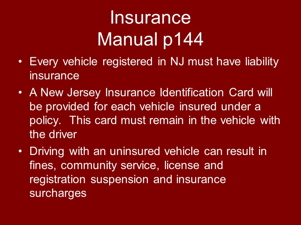 Insurance Manual p144 Every vehicle registered in NJ must have liability insurance.