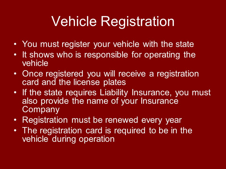 Vehicle Registration You must register your vehicle with the state