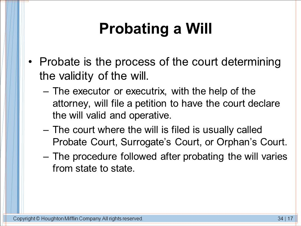 Probating a Will Probate is the process of the court determining the validity of the will.
