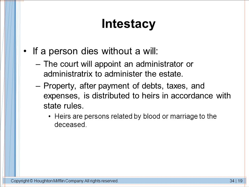 Intestacy If a person dies without a will: