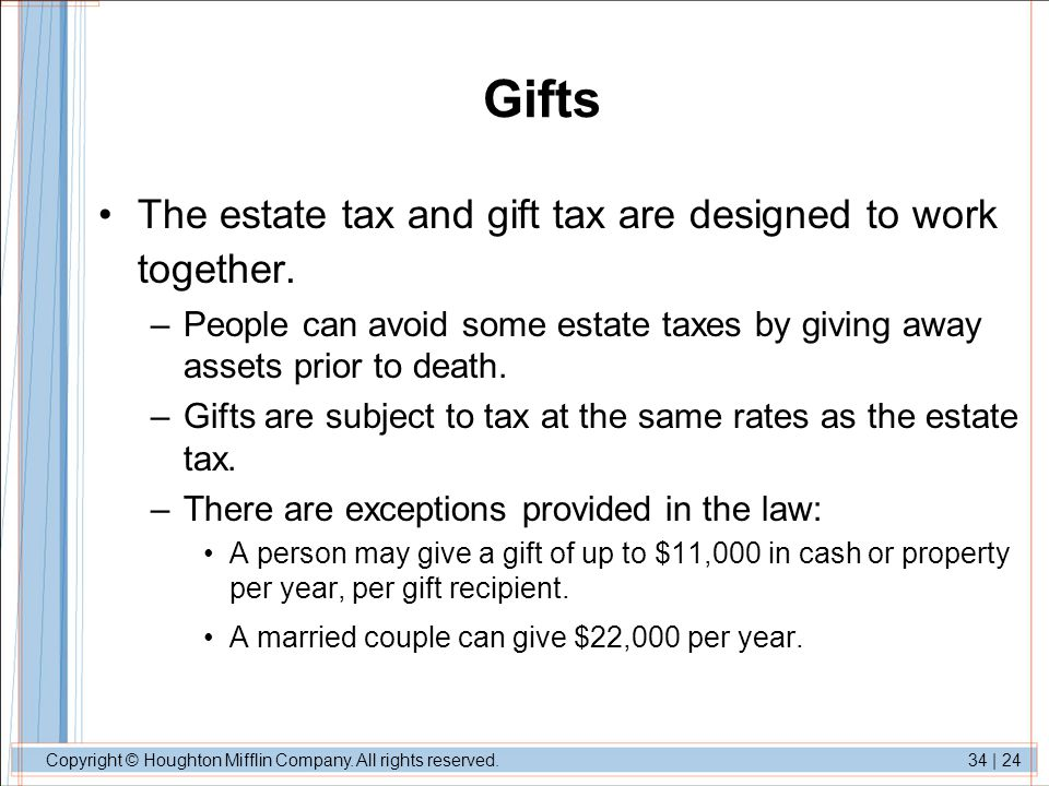 Gifts The estate tax and gift tax are designed to work together.
