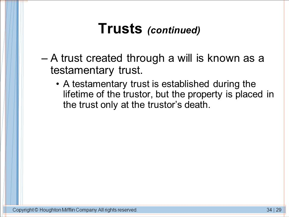 Trusts (continued) A trust created through a will is known as a testamentary trust.