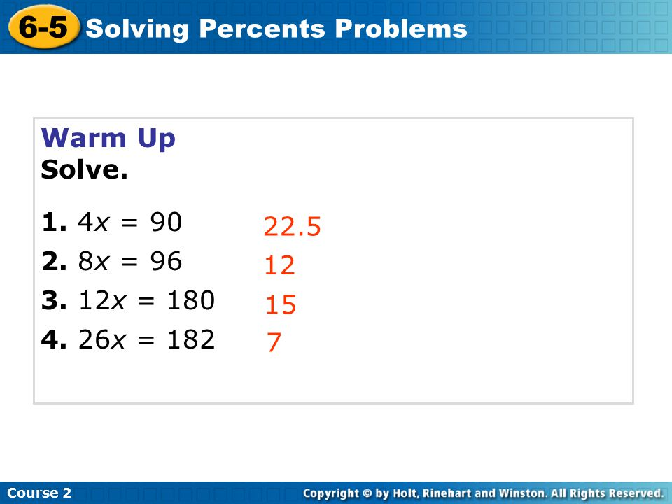 6-5 Solving Percents Problems Warm Up Solve. 1. 4x = 90 2. 8x = 96