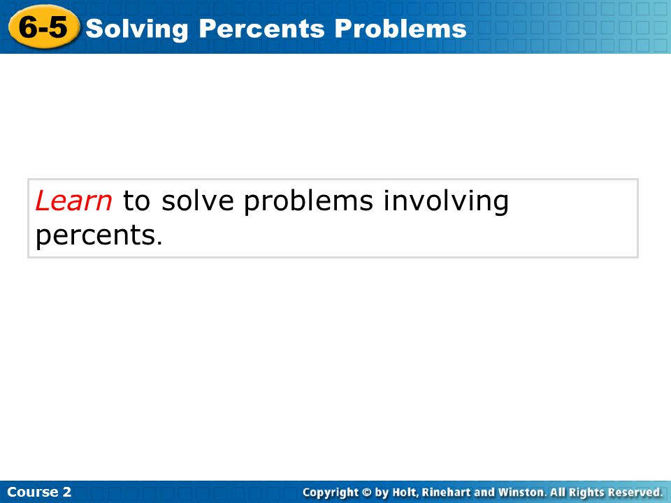 6-5 Learn to solve problems involving percents.