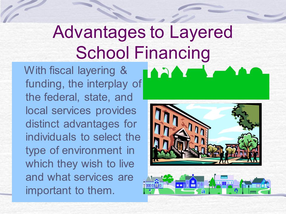 Advantages to Layered School Financing