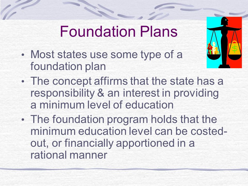 Foundation Plans Most states use some type of a foundation plan