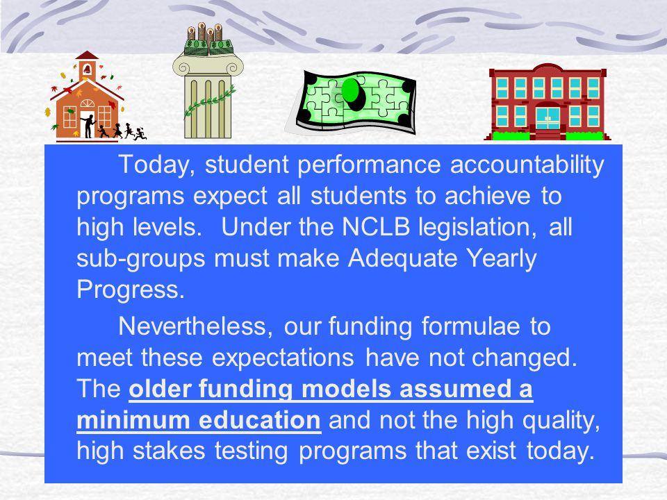 Today, student performance accountability programs expect all students to achieve to high levels. Under the NCLB legislation, all sub-groups must make Adequate Yearly Progress.