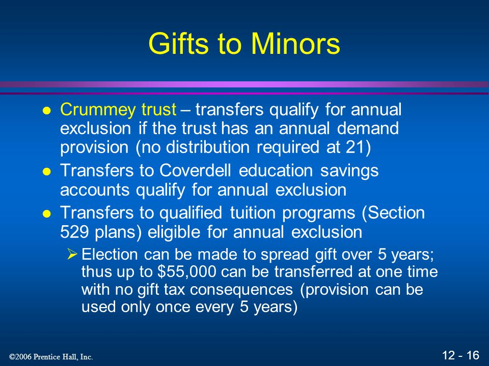 Gifts to Minors Crummey trust – transfers qualify for annual exclusion if the trust has an annual demand provision (no distribution required at 21)