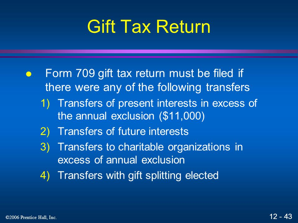 Gift Tax Return Form 709 gift tax return must be filed if there were any of the following transfers.