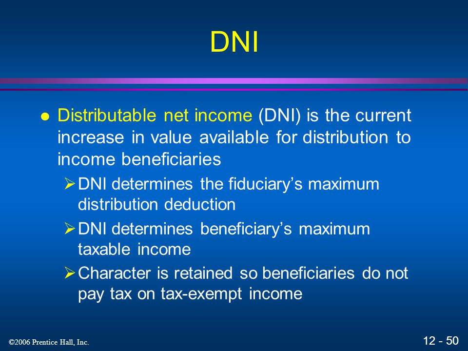 DNI Distributable net income (DNI) is the current increase in value available for distribution to income beneficiaries.