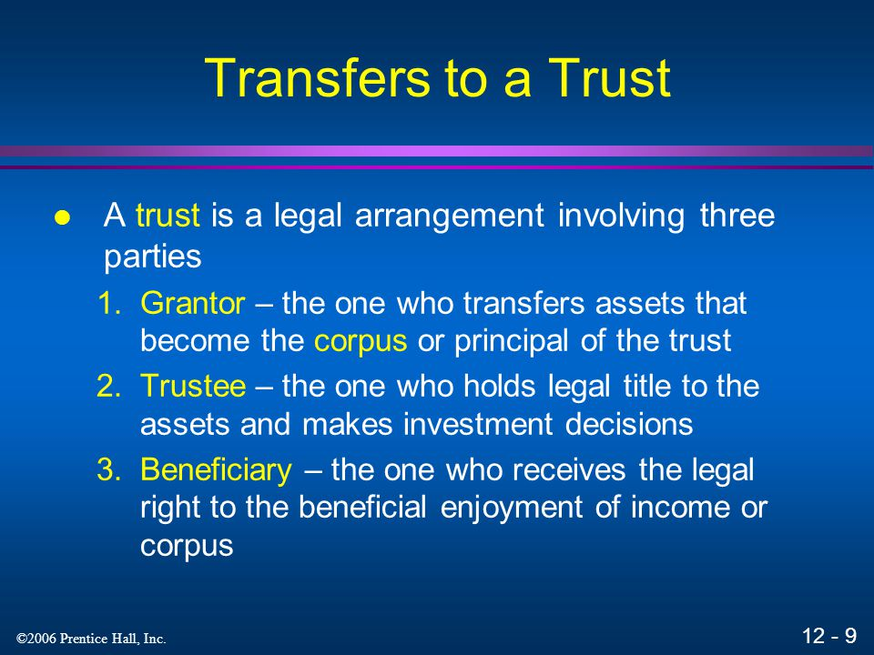 Transfers to a Trust A trust is a legal arrangement involving three parties.