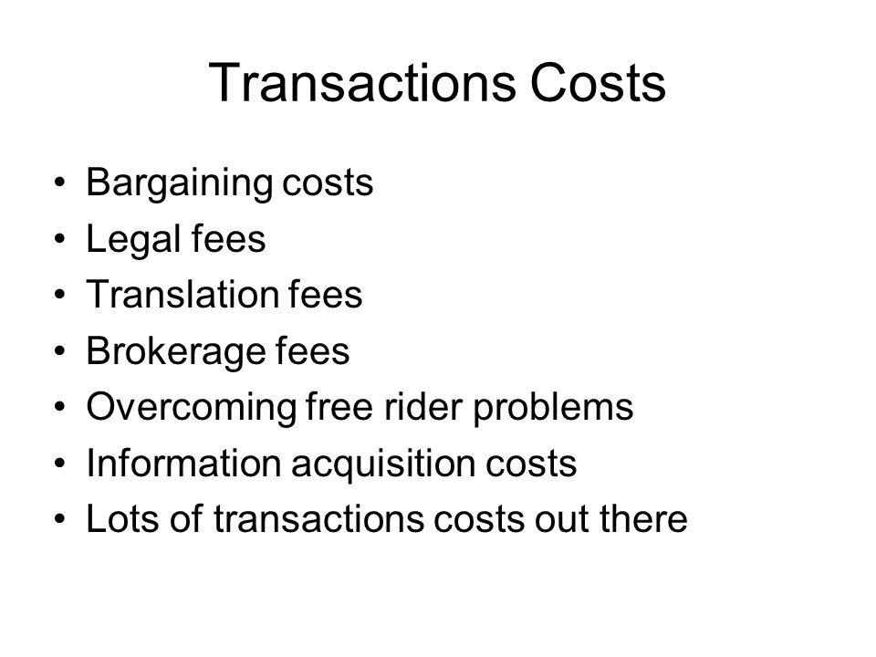 Transactions Costs Bargaining costs Legal fees Translation fees
