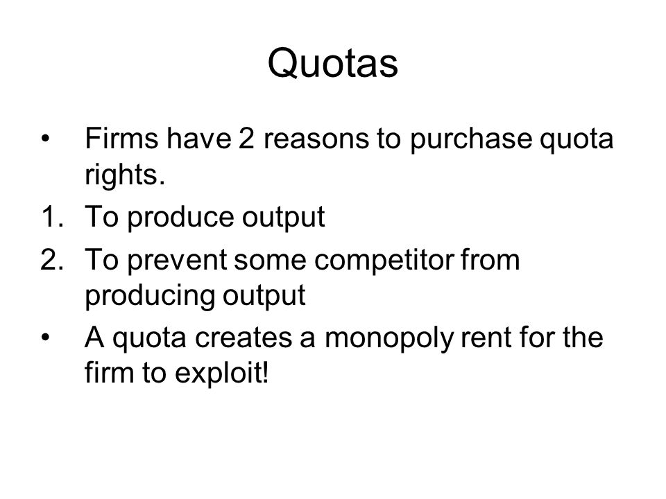 Quotas Firms have 2 reasons to purchase quota rights.