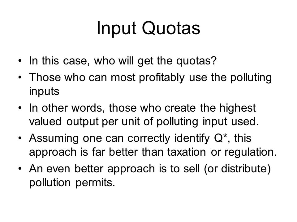 Input Quotas In this case, who will get the quotas