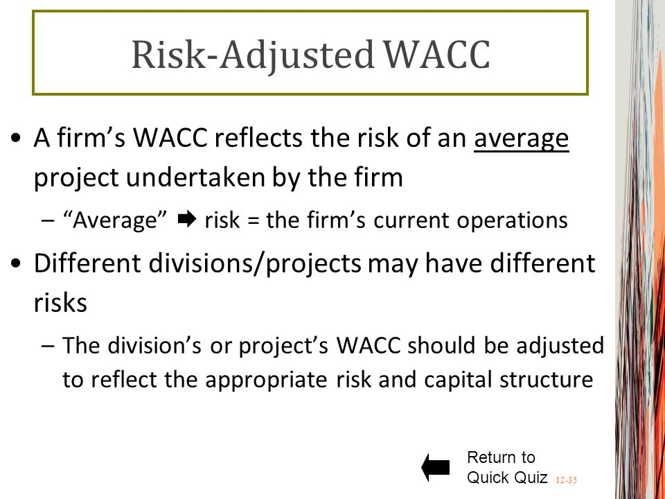 Risk-Adjusted WACC A firm's WACC reflects the risk of an average project undertaken by the firm. Average  risk = the firm's current operations.