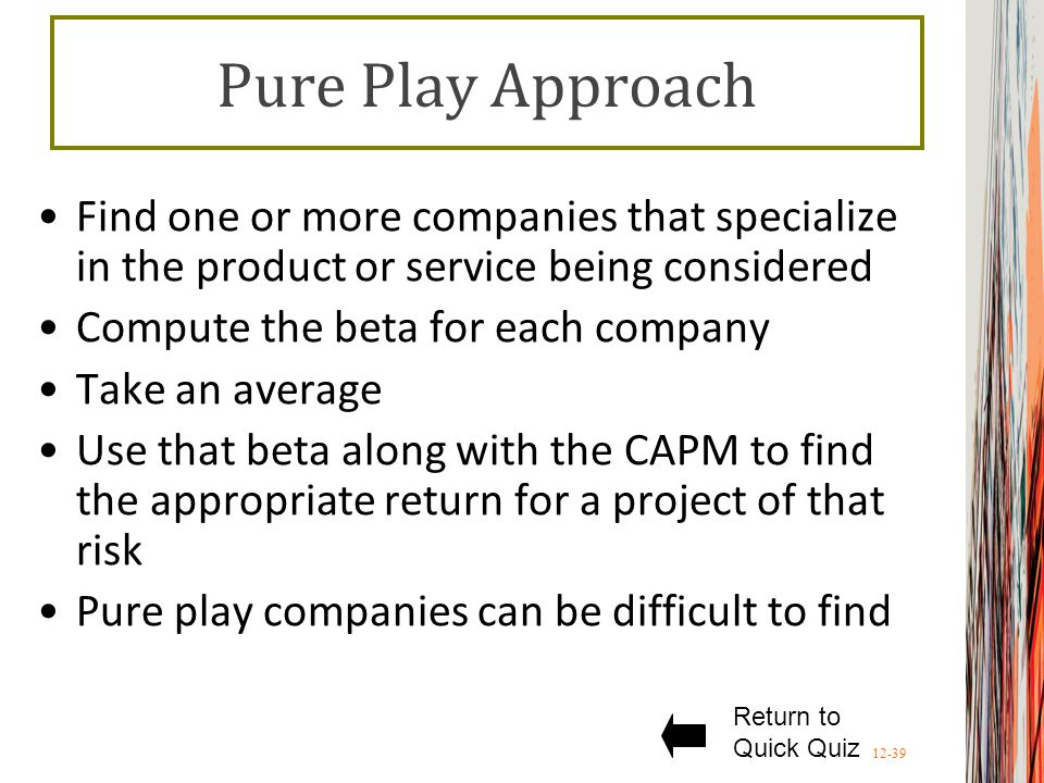 Pure Play Approach Find one or more companies that specialize in the product or service being considered.