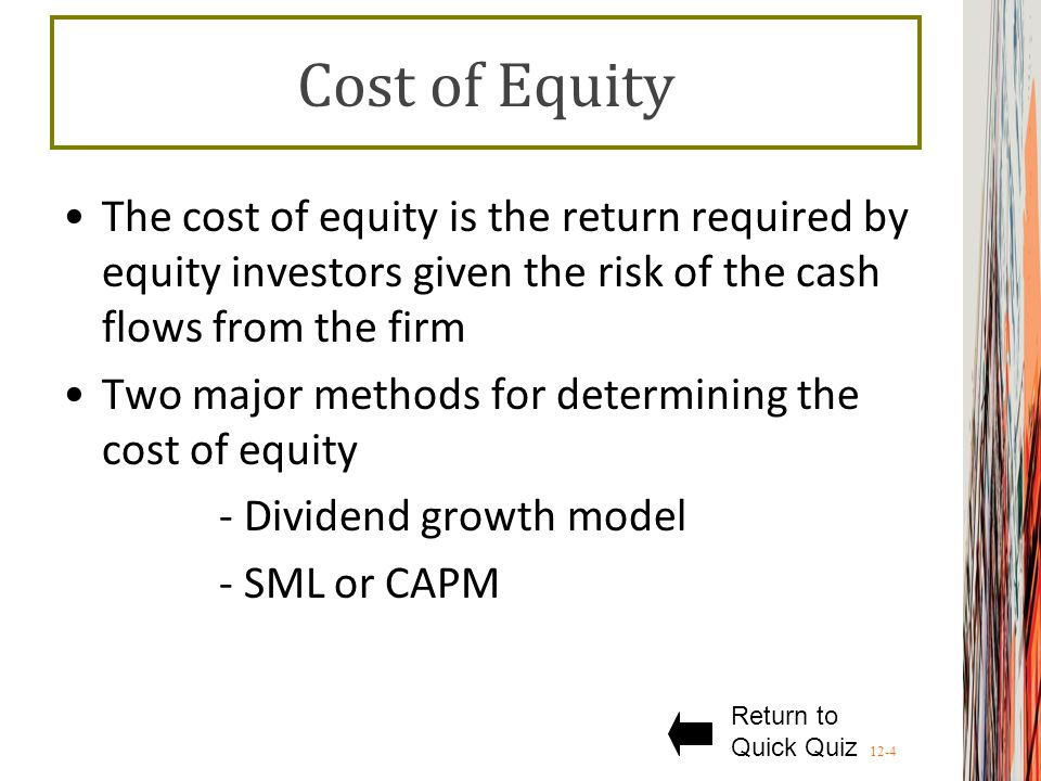 Cost of Equity The cost of equity is the return required by equity investors given the risk of the cash flows from the firm.