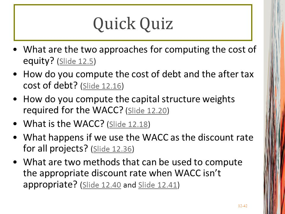 Quick Quiz What are the two approaches for computing the cost of equity (Slide 12.5)