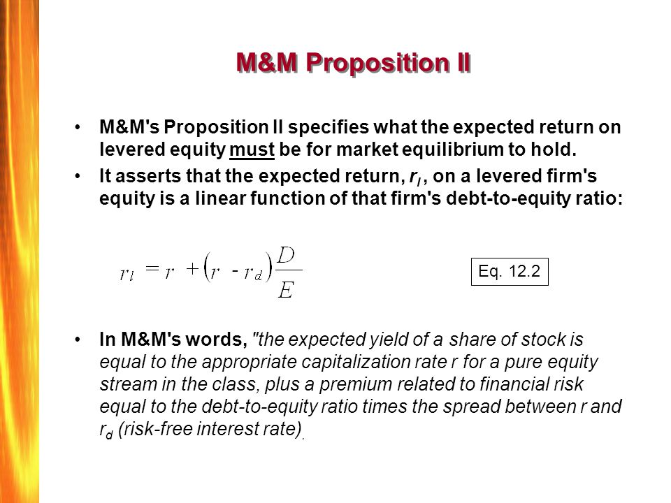 M&M Proposition II M&M s Proposition II specifies what the expected return on levered equity must be for market equilibrium to hold.