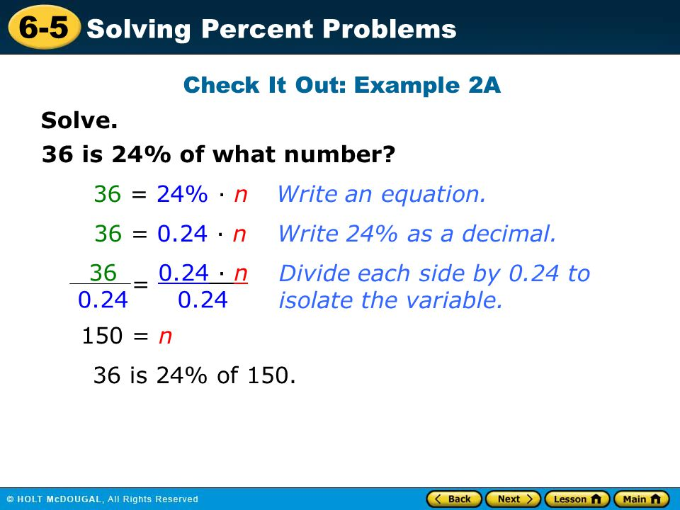 Check It Out: Example 2A Solve. 36 is 24% of what number 36 = 24% · n. Write an equation. 36 = 0.24 · n.