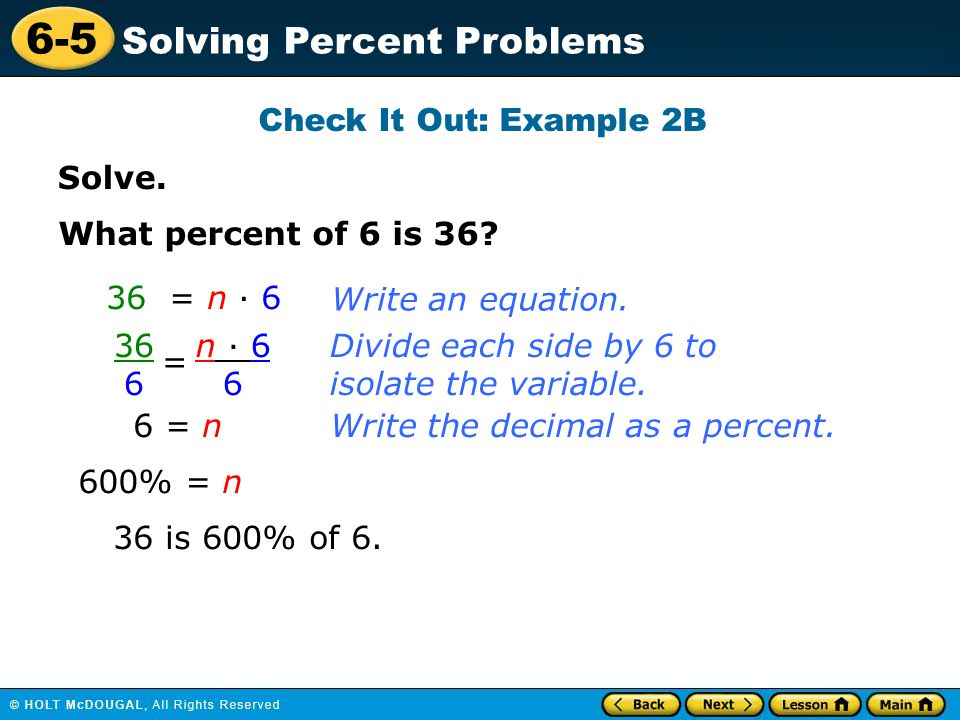 Check It Out: Example 2B Solve. What percent of 6 is 36 36 = n · 6. Write an equation. 36. 6.