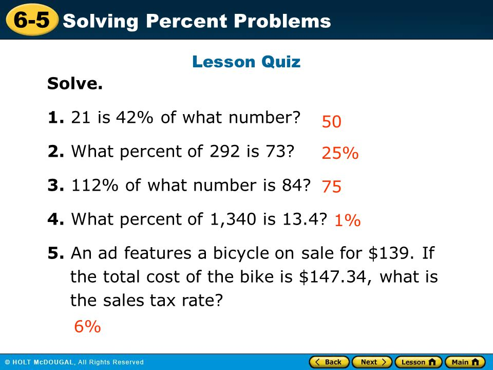 Lesson Quiz Solve. 1. 21 is 42% of what number 2. What percent of 292 is 73 3. 112% of what number is 84