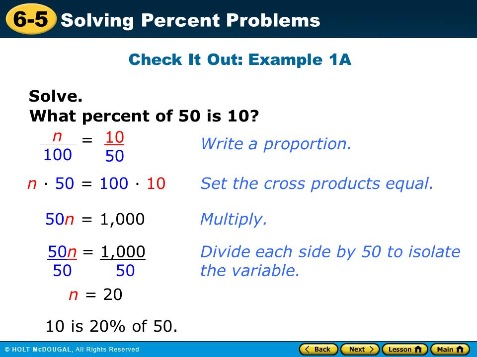Check It Out: Example 1A Solve. What percent of 50 is 10 n. 100. = 10. 50. Write a proportion.