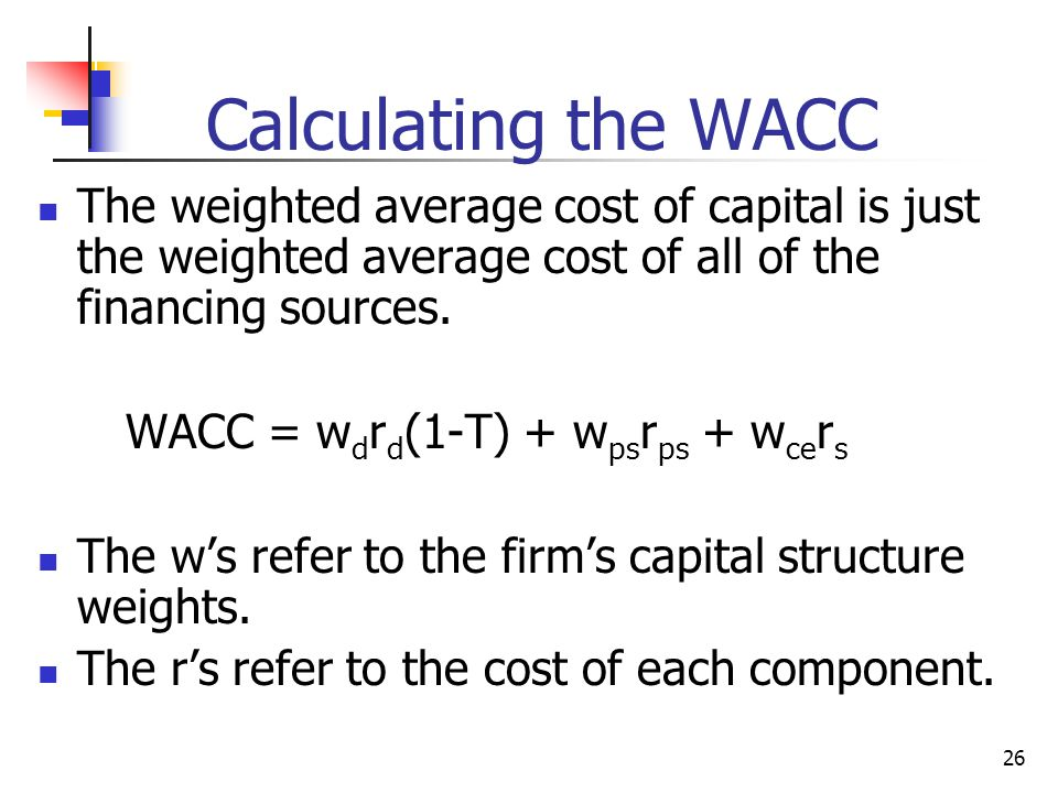 Calculating the WACC The weighted average cost of capital is just the weighted average cost of all of the financing sources.