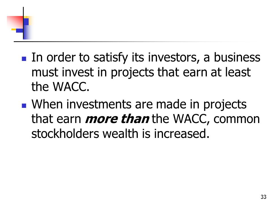In order to satisfy its investors, a business must invest in projects that earn at least the WACC.