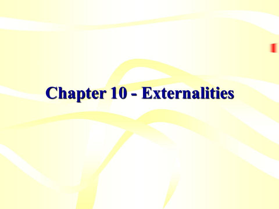 Learning Objectives What is an externality