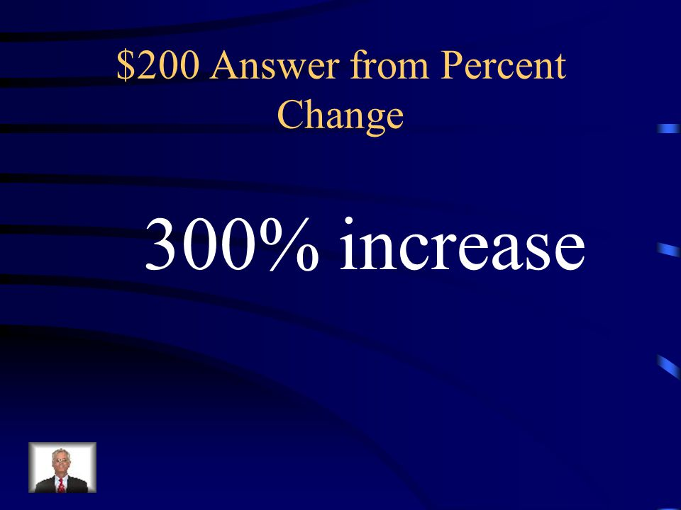 $200 Answer from Percent Change