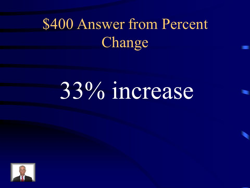 $400 Answer from Percent Change
