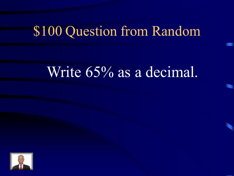$100 Question from Random Write 65% as a decimal.