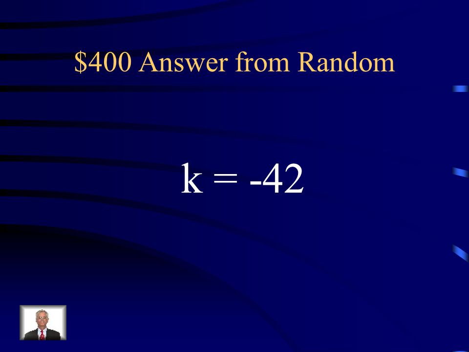 $400 Answer from Random k = -42