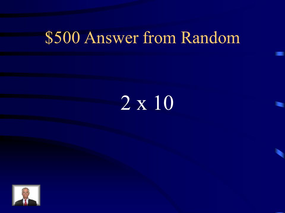 $500 Answer from Random 2 x 10