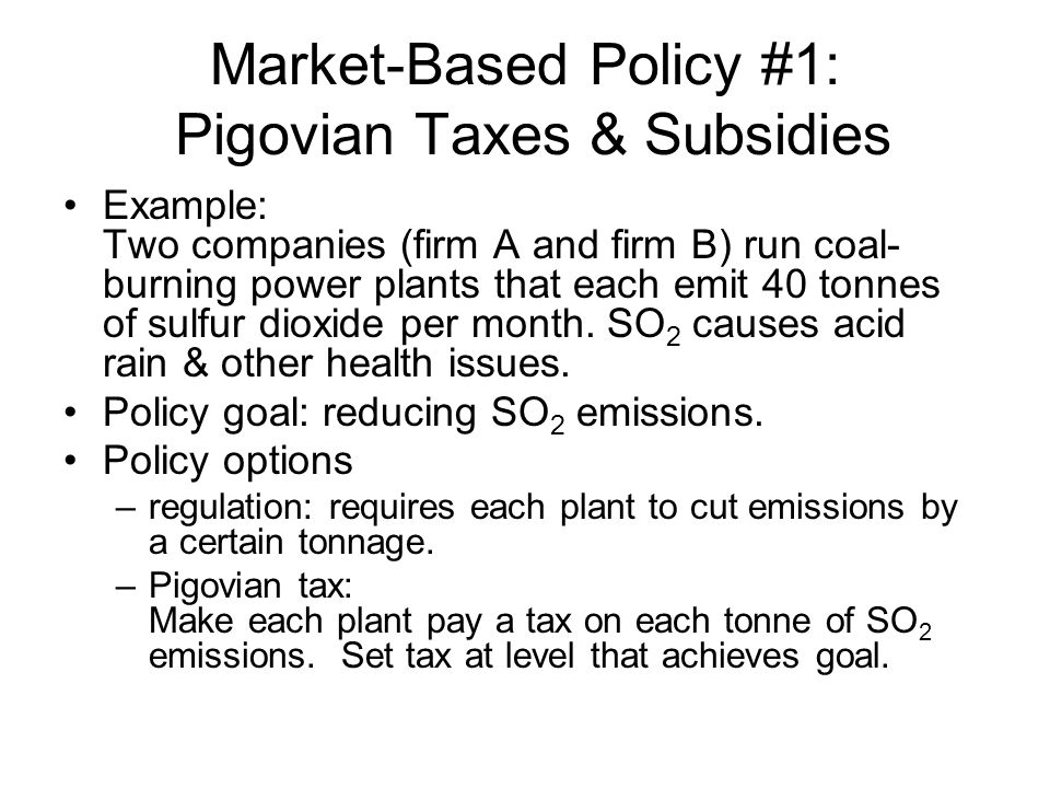 Market-Based Policy #1: Pigovian Taxes & Subsidies
