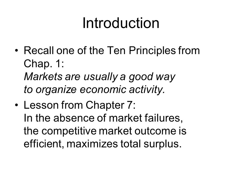Introduction Recall one of the Ten Principles from Chap. 1: Markets are usually a good way to organize economic activity.