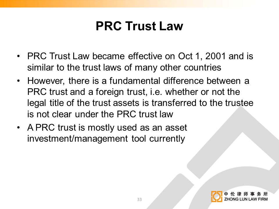 PRC Trust Law PRC Trust Law became effective on Oct 1, 2001 and is similar to the trust laws of many other countries.