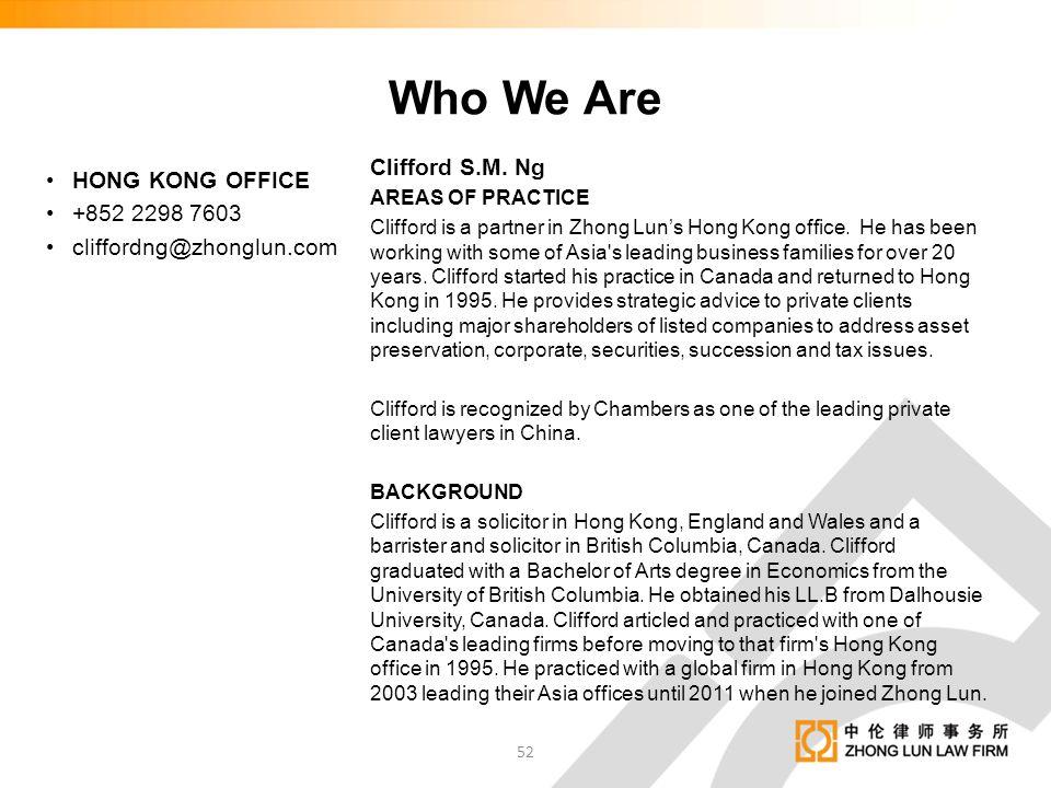 Who We Are Clifford S.M. Ng HONG KONG OFFICE +852 2298 7603