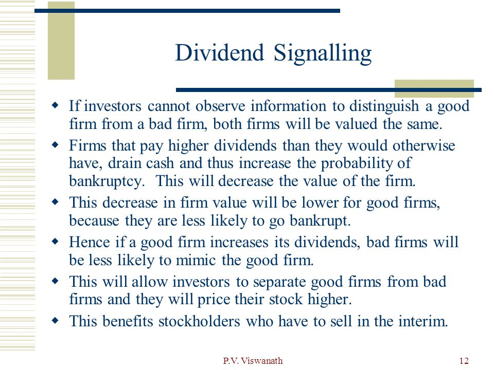 Dividend Signalling If investors cannot observe information to distinguish a good firm from a bad firm, both firms will be valued the same.