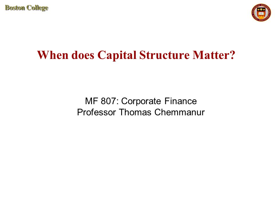 When does Capital Structure Matter