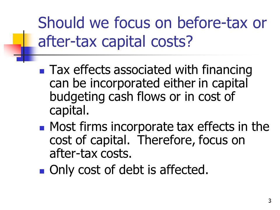 Should we focus on before-tax or after-tax capital costs