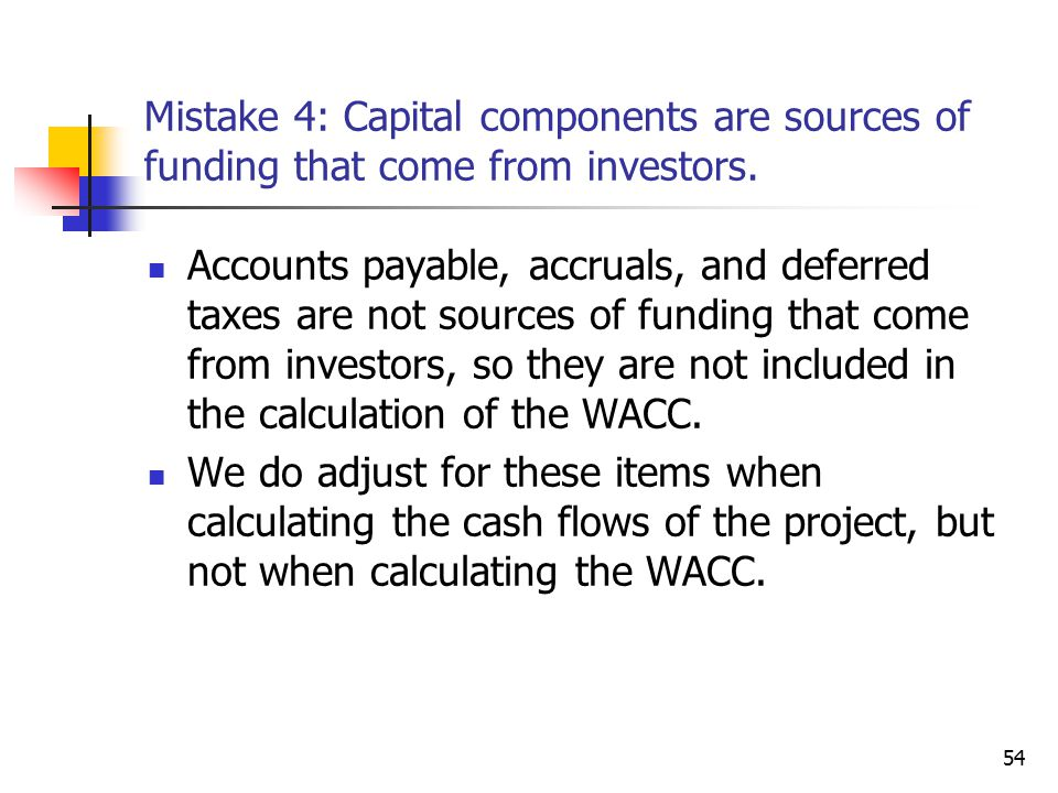 Mistake 4: Capital components are sources of funding that come from investors.