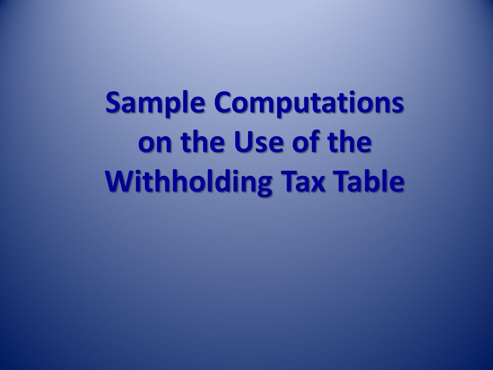 Sample Computations on the Use of the Withholding Tax Table