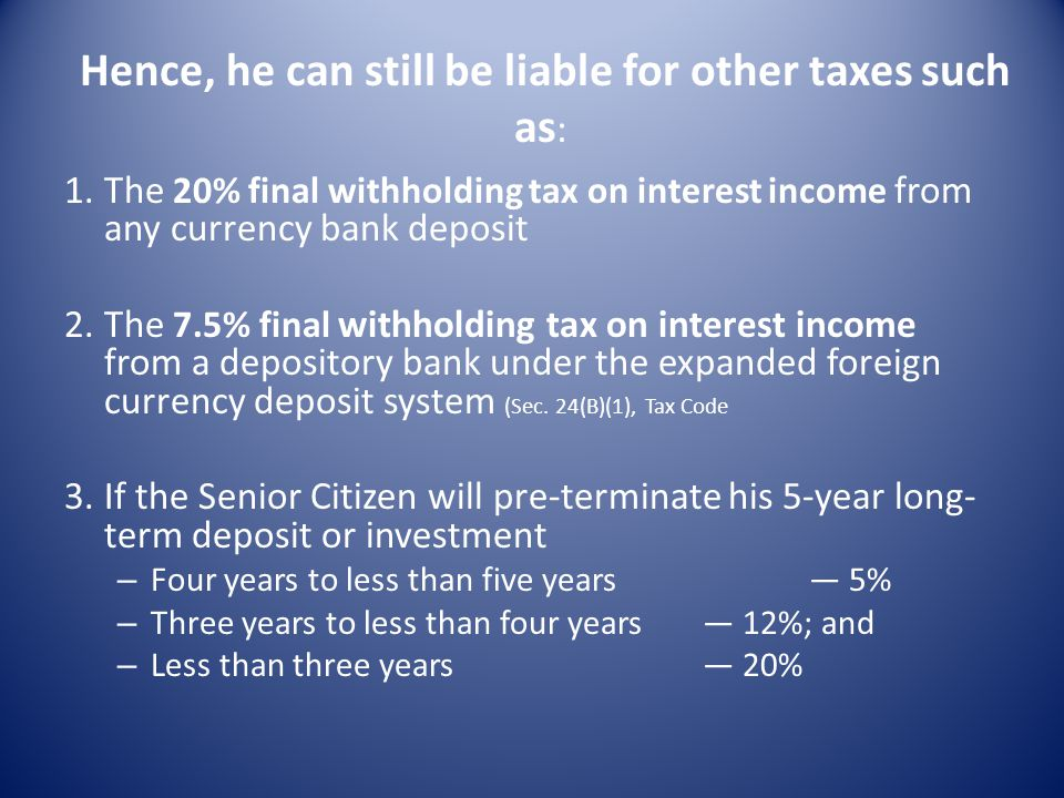 Hence, he can still be liable for other taxes such as: